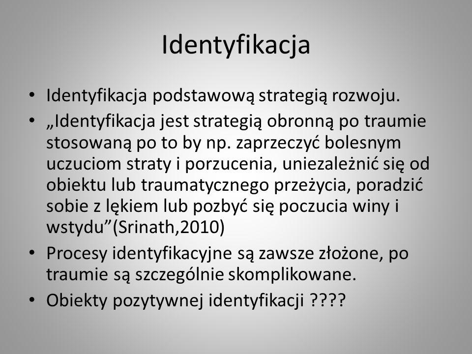 Identyfikacja Identyfikacja podstawową strategią rozwoju. Identyfikacja jest strategią obronną po traumie stosowaną po to by np. zaprzeczyć bolesnym u