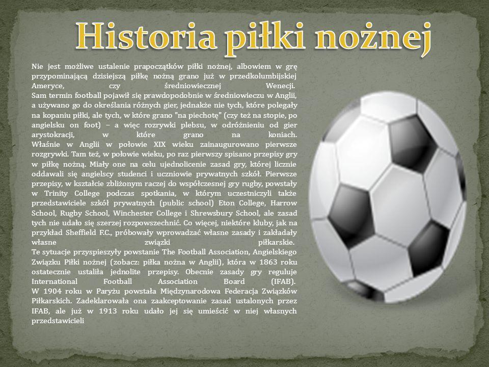Nie jest możliwe ustalenie prapoczątków piłki nożnej, albowiem w grę przypominającą dzisiejszą piłkę nożną grano już w przedkolumbijskiej Ameryce, czy średniowiecznej Wenecji.