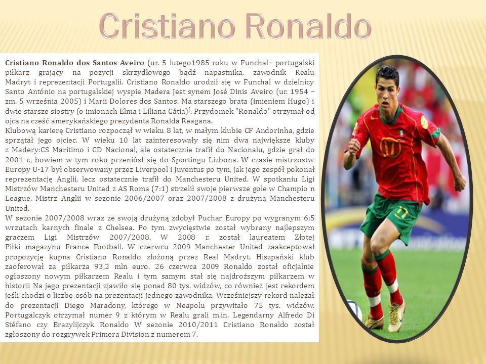 Cristiano Ronaldo dos Santos Aveiro (ur. 5 lutego1985 roku w Funchal– portugalski piłkarz grający na pozycji skrzydłowego bądź napastnika, zawodnik Re