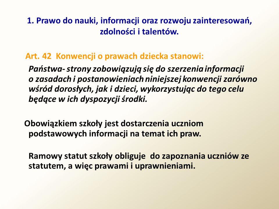 1. Prawo do nauki, informacji oraz rozwoju zainteresowań, zdolności i talentów. Art. 42 Konwencji o prawach dziecka stanowi: Państwa- strony zobowiązu