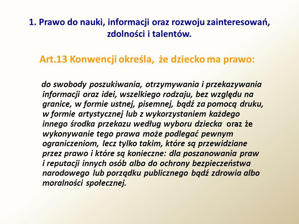 1. Prawo do nauki, informacji oraz rozwoju zainteresowań, zdolności i talentów. Art.13 Konwencji określa, że dziecko ma prawo: do swobody poszukiwania