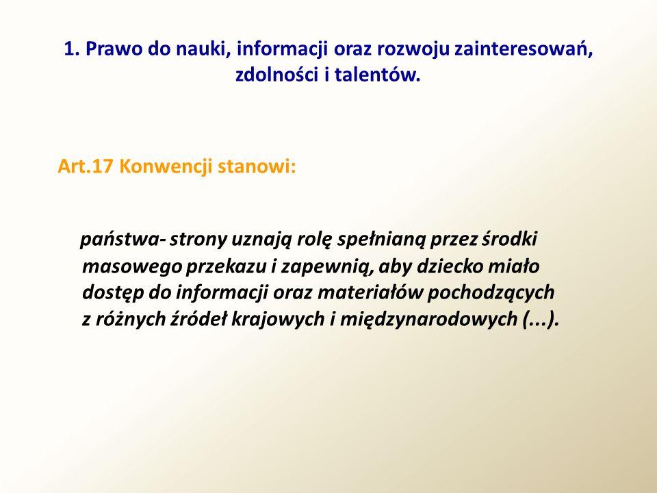 1. Prawo do nauki, informacji oraz rozwoju zainteresowań, zdolności i talentów. Art.17 Konwencji stanowi: państwa- strony uznają rolę spełnianą przez