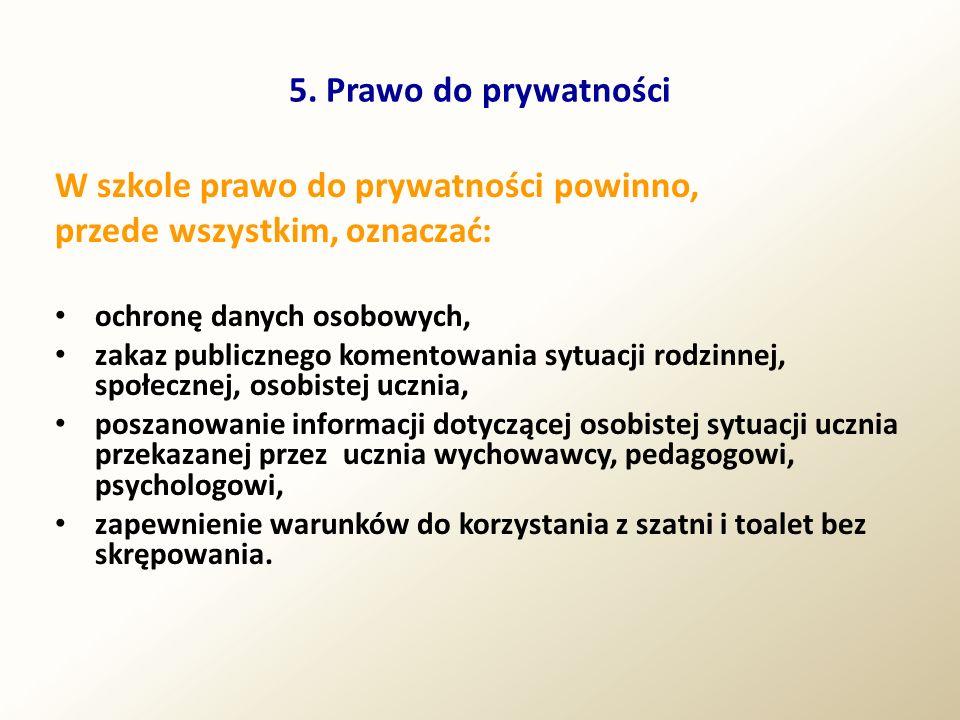 5. Prawo do prywatności W szkole prawo do prywatności powinno, przede wszystkim, oznaczać: ochronę danych osobowych, zakaz publicznego komentowania sy