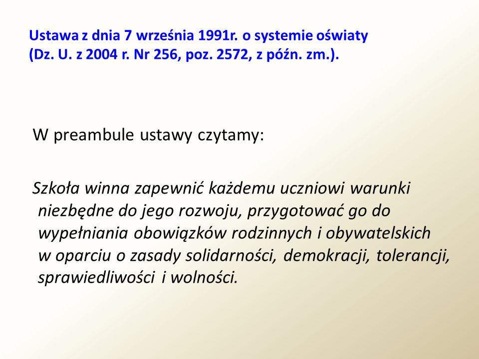 Ustawa z dnia 7 września 1991r. o systemie oświaty (Dz. U. z 2004 r. Nr 256, poz. 2572, z późn. zm.). W preambule ustawy czytamy: Szkoła winna zapewni