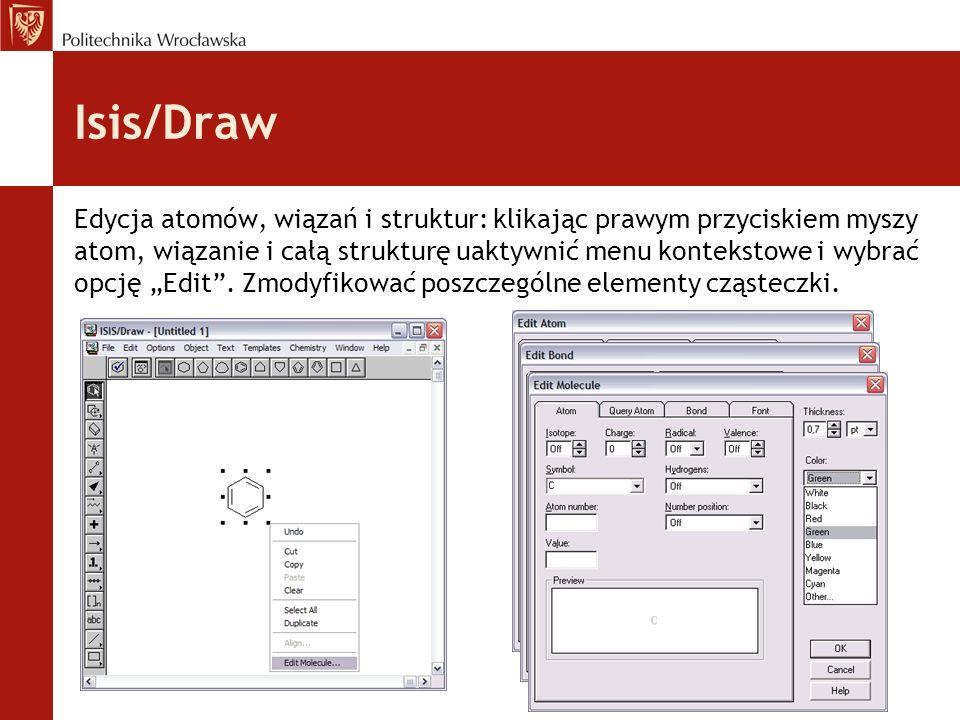 Isis/Draw Edycja atomów, wiązań i struktur: klikając prawym przyciskiem myszy atom, wiązanie i całą strukturę uaktywnić menu kontekstowe i wybrać opcj