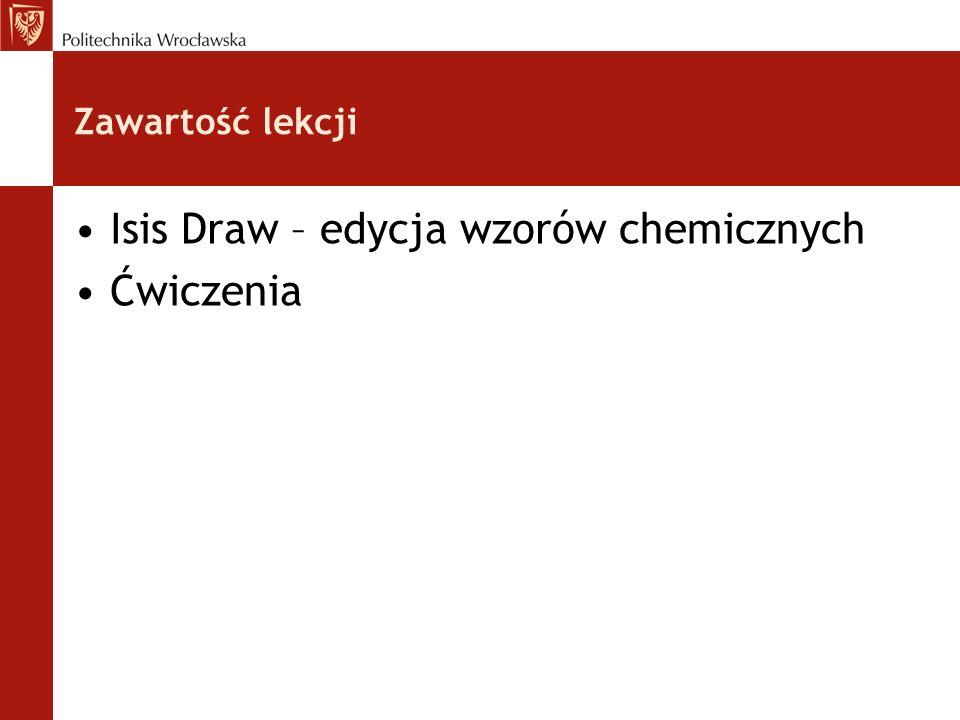 Zawartość lekcji Isis Draw – edycja wzorów chemicznych Ćwiczenia