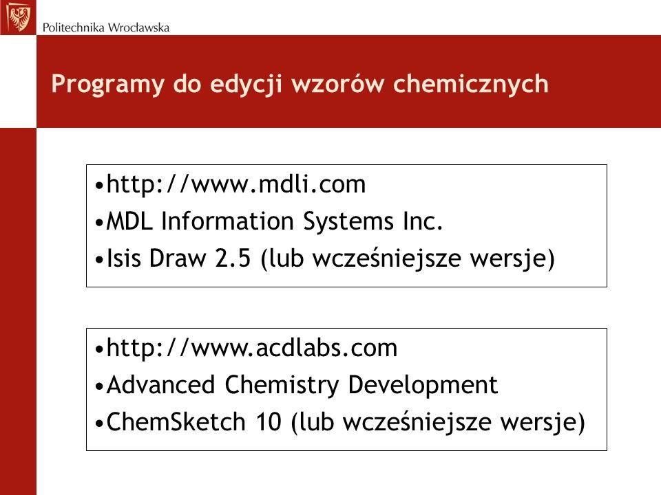 Programy do edycji wzorów chemicznych http://www.mdli.com MDL Information Systems Inc. Isis Draw 2.5 (lub wcześniejsze wersje) http://www.acdlabs.com