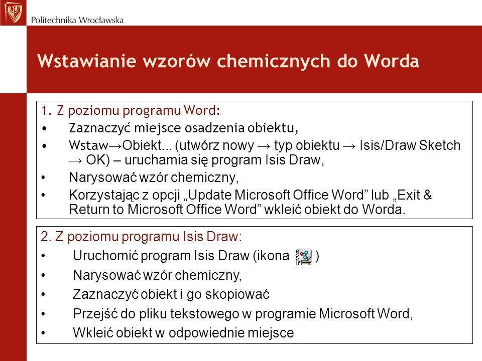 Wstawianie wzorów chemicznych do Worda 1. Z poziomu programu Word: Zaznaczyć miejsce osadzenia obiektu, Wstaw Obiekt... (utwórz nowy typ obiektu Isis/