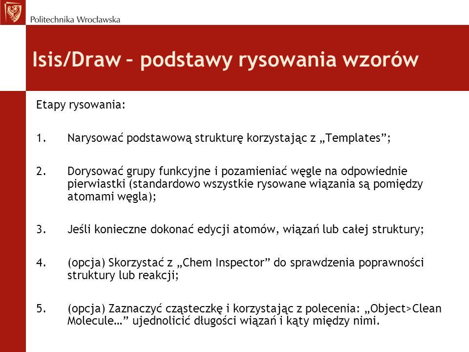 Isis/Draw – podstawy rysowania wzorów Etapy rysowania: 1.Narysować podstawową strukturę korzystając z Templates; 2.Dorysować grupy funkcyjne i pozamie