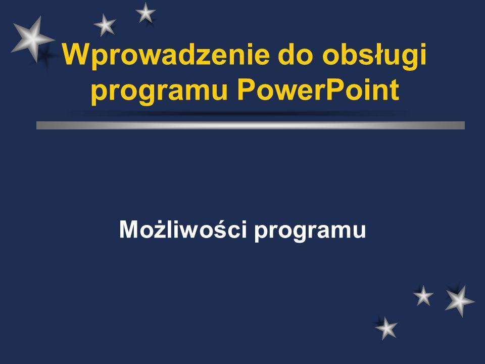 Wprowadzenie do obsługi programu PowerPoint Możliwości programu