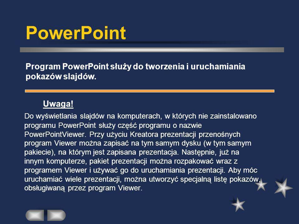 PowerPoint Uwaga! Do wyświetlania slajdów na komputerach, w których nie zainstalowano programu PowerPoint służy część programu o nazwie PowerPointView