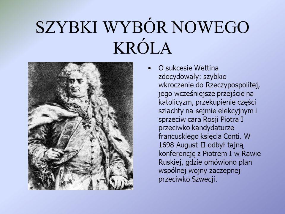 NOWA UNIA PERSONALNA Po śmierci Jana III Sobieskiego kandydatami do tronu polskiego byli: syn zmarłego króla, Jakub Sobieski, książę francuski Conti o
