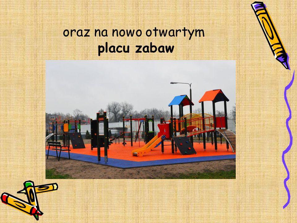 oraz na nowo otwartym placu zabaw