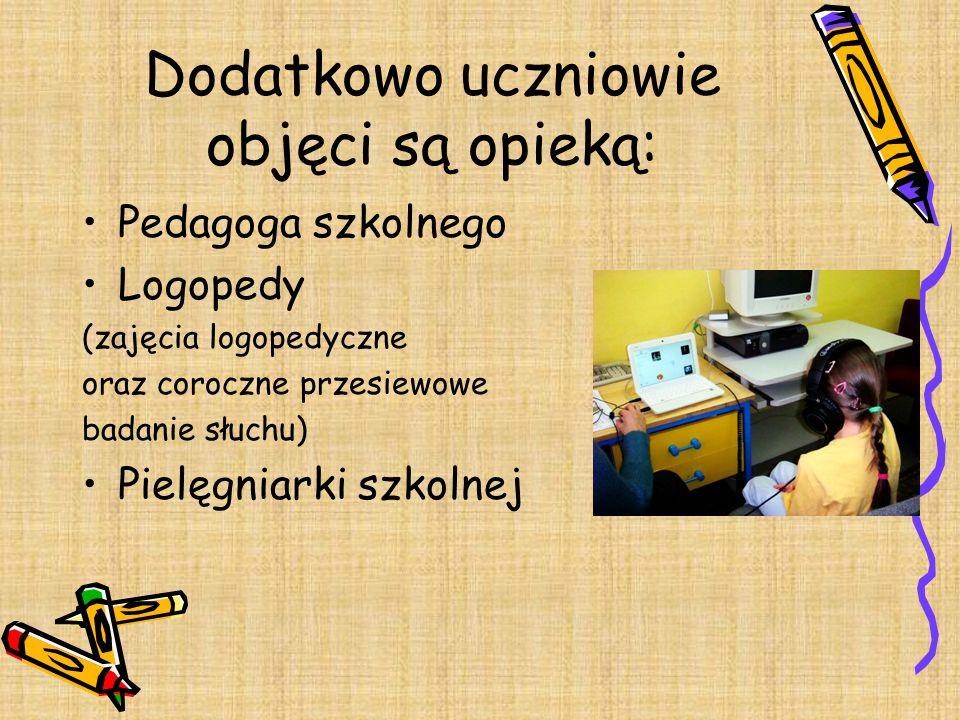 Dodatkowo uczniowie objęci są opieką: Pedagoga szkolnego Logopedy (zajęcia logopedyczne oraz coroczne przesiewowe badanie słuchu) Pielęgniarki szkolne