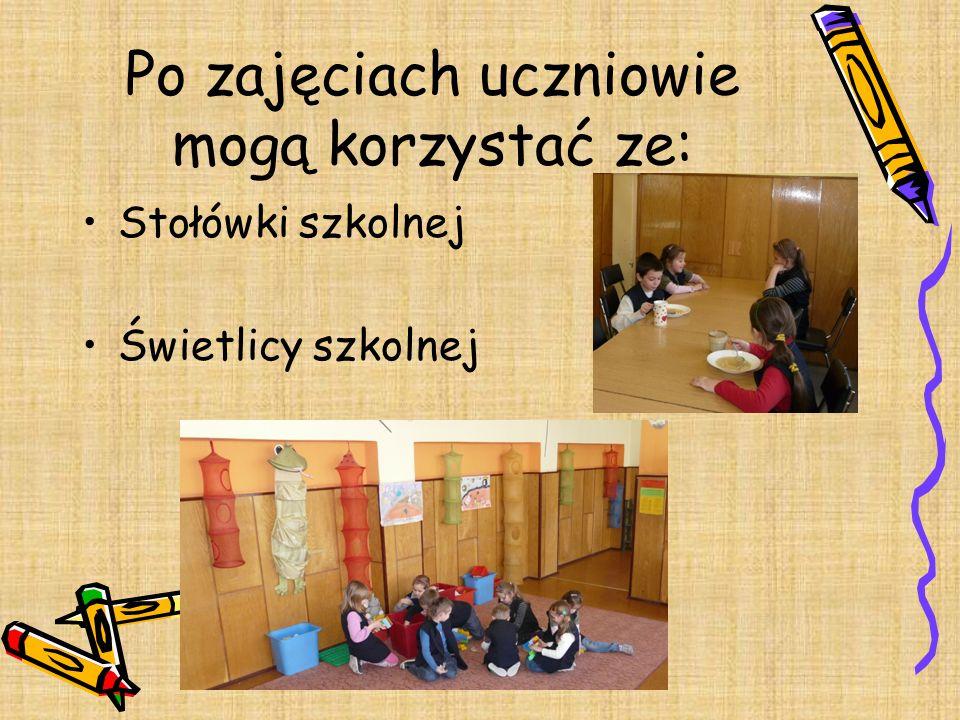 Po zajęciach uczniowie mogą korzystać ze: Stołówki szkolnej Świetlicy szkolnej
