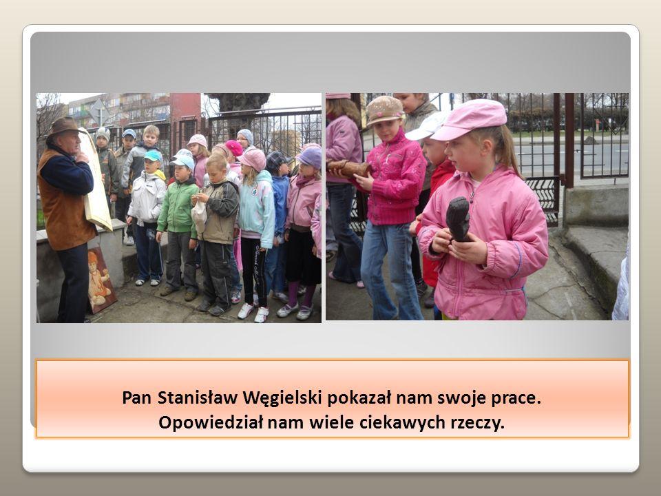 Pan Stanisław Węgielski pokazał nam swoje prace. Opowiedział nam wiele ciekawych rzeczy.
