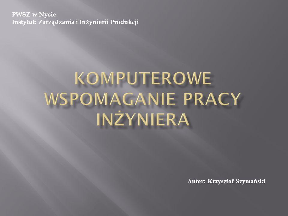 Autor: Krzysztof Szymański PWSZ w Nysie Instytut: Zarządzania i Inżynierii Produkcji