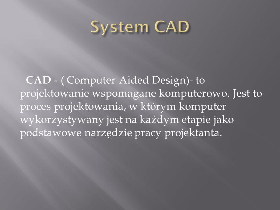 CAD - ( Computer Aided Design) - to projektowanie wspomagane komputerowo. Jest to proces projektowania, w którym komputer wykorzystywany jest na każdy