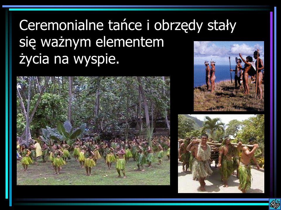 Ceremonialne tańce i obrzędy stały się ważnym elementem życia na wyspie.