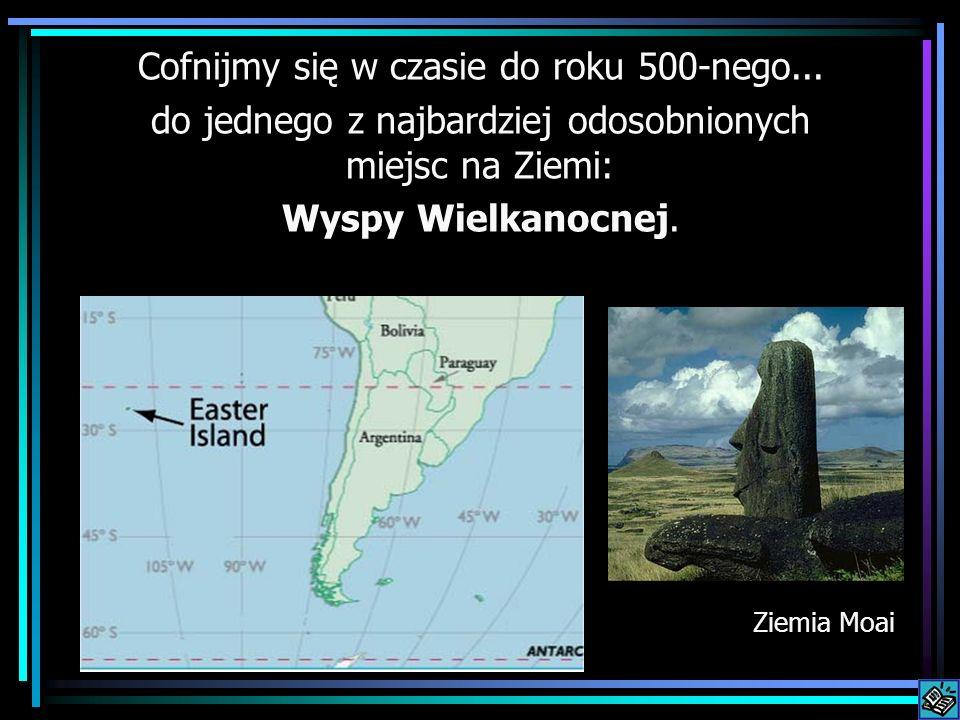 Cofnijmy się w czasie do roku 500-nego... do jednego z najbardziej odosobnionych miejsc na Ziemi: Wyspy Wielkanocnej. Ziemia Moai