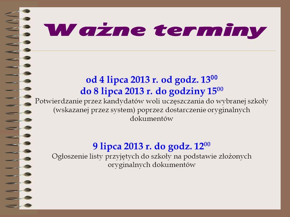 Ważne terminy od 13 maja 2013 r. do 25 czerwca 2013 r. Zakładanie konta kandydata w systemie za pośrednictwem strony internetowej Składanie podań do w