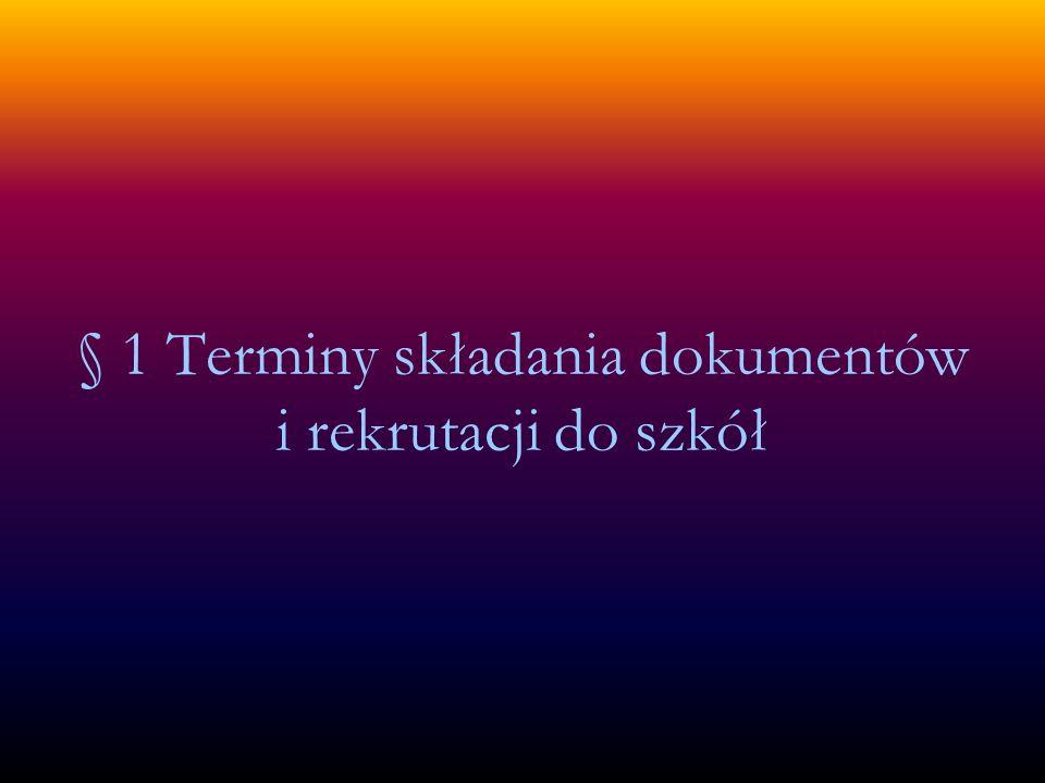§ 1 Terminy składania dokumentów i rekrutacji do szkół