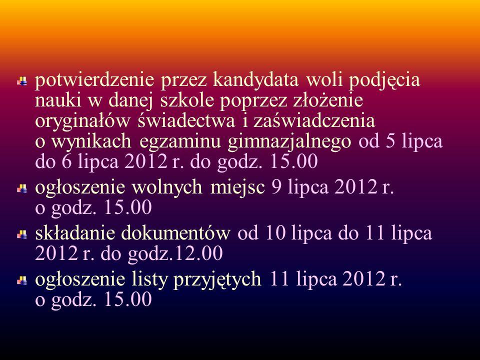 potwierdzenie przez kandydata woli podjęcia nauki w danej szkole poprzez złożenie oryginałów świadectwa i zaświadczenia o wynikach egzaminu gimnazjalnego od 5 lipca do 6 lipca 2012 r.