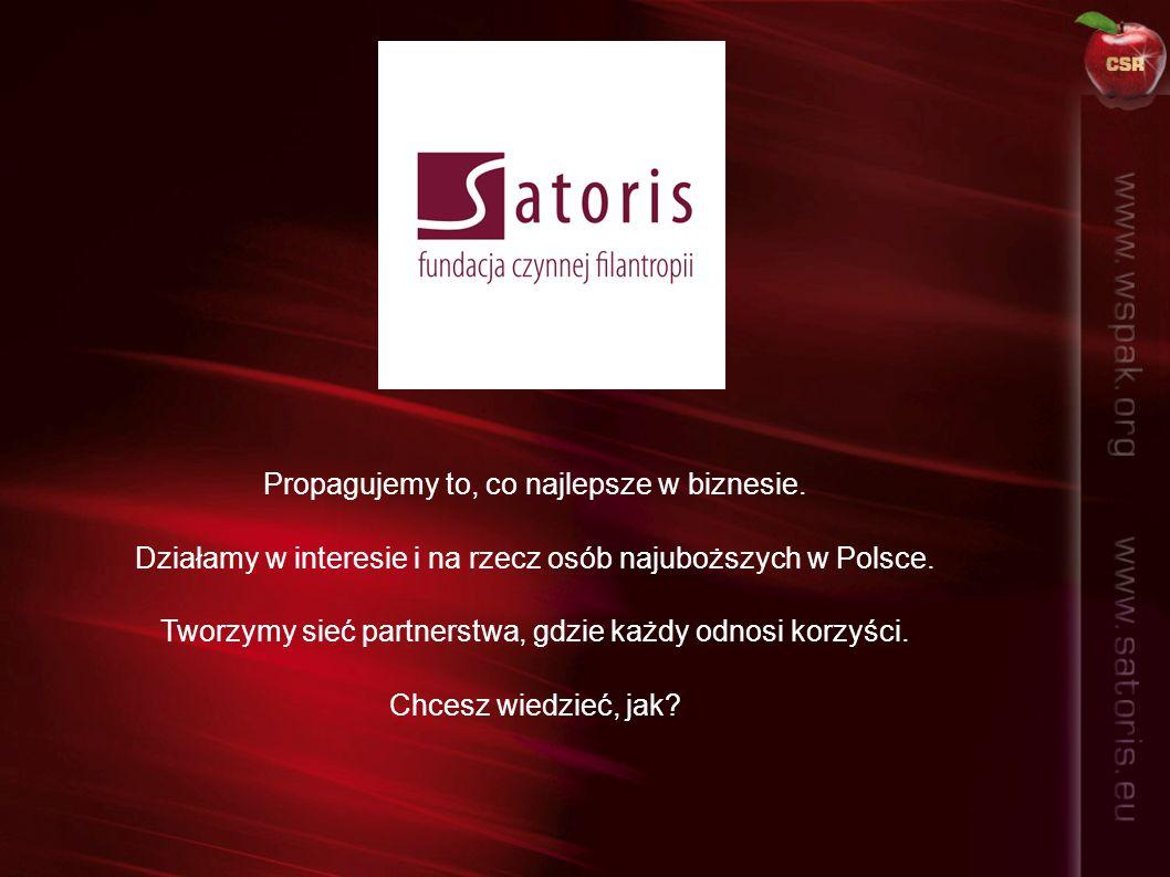 Propagujemy to, co najlepsze w biznesie. Działamy w interesie i na rzecz osób najuboższych w Polsce. Tworzymy sieć partnerstwa, gdzie każdy odnosi kor