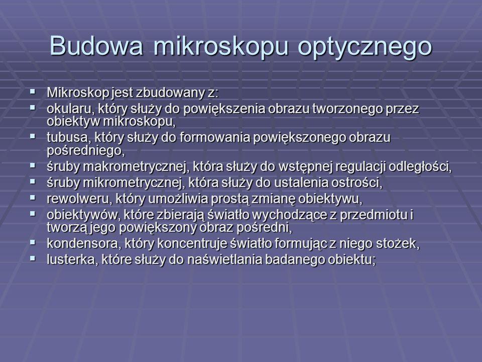 Budowa mikroskopu optycznego Mikroskop jest zbudowany z: Mikroskop jest zbudowany z: okularu, który służy do powiększenia obrazu tworzonego przez obie