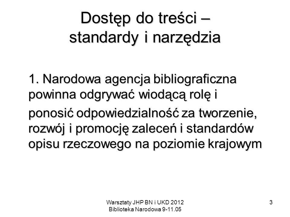 Warsztaty JHP BN i UKD 2012 Biblioteka Narodowa 9-11.05 3 Dostęp do treści – standardy i narzędzia 1. Narodowa agencja bibliograficzna powinna odgrywa