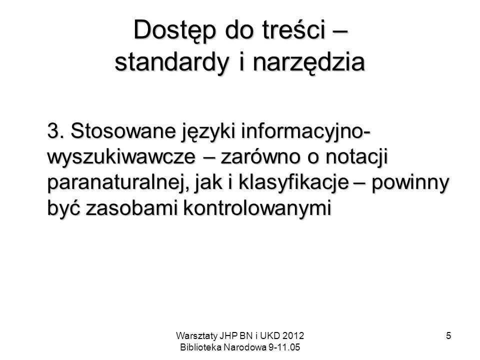 Warsztaty JHP BN i UKD 2012 Biblioteka Narodowa 9-11.05 5 Dostęp do treści – standardy i narzędzia 3. Stosowane języki informacyjno- wyszukiwawcze – z