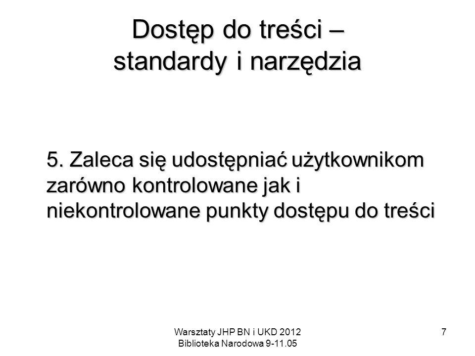 Warsztaty JHP BN i UKD 2012 Biblioteka Narodowa 9-11.05 7 Dostęp do treści – standardy i narzędzia 5. Zaleca się udostępniać użytkownikom zarówno kont