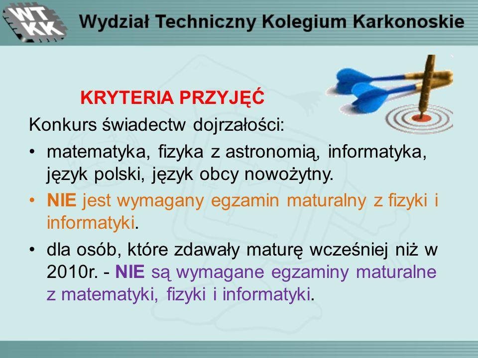 KRYTERIA PRZYJĘĆ Konkurs świadectw dojrzałości: matematyka, fizyka z astronomią, informatyka, język polski, język obcy nowożytny.