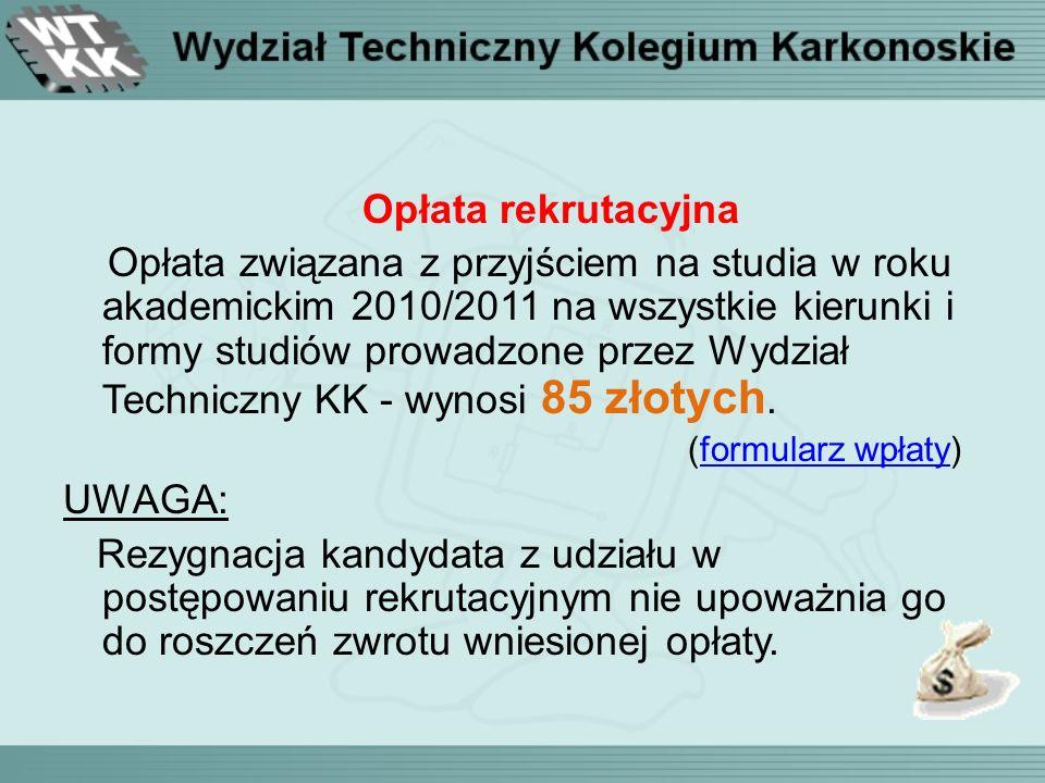 Opłata rekrutacyjna Opłata związana z przyjściem na studia w roku akademickim 2010/2011 na wszystkie kierunki i formy studiów prowadzone przez Wydział Techniczny KK - wynosi 85 złotych.