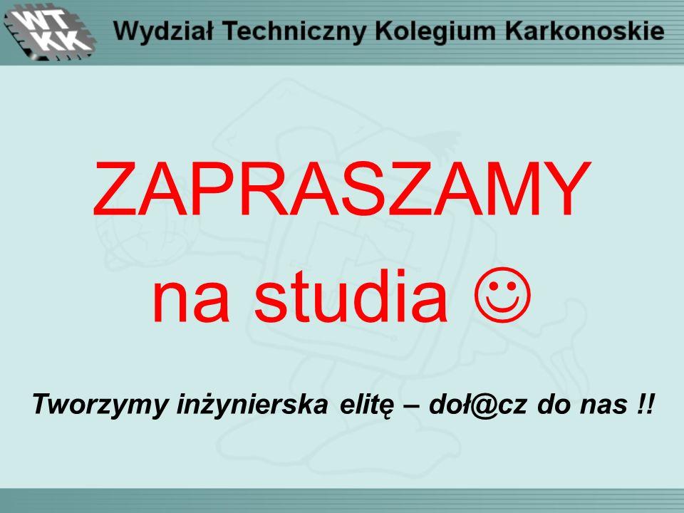 ZAPRASZAMY na studia Tworzymy inżynierska elitę – doł@cz do nas !!