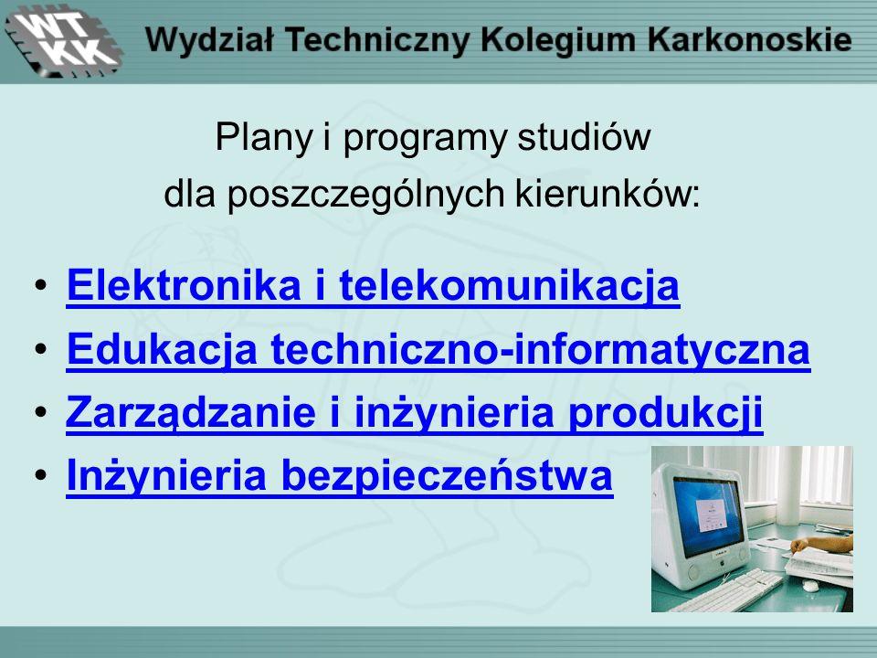 Plany i programy studiów dla poszczególnych kierunków: Elektronika i telekomunikacja Edukacja techniczno-informatyczna Zarządzanie i inżynieria produkcji Inżynieria bezpieczeństwa