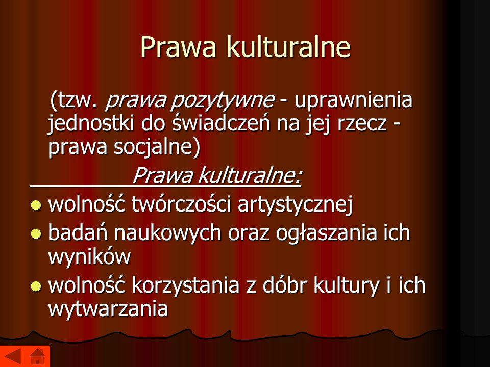 Prawa kulturalne (tzw. prawa pozytywne - uprawnienia jednostki do świadczeń na jej rzecz - prawa socjalne) (tzw. prawa pozytywne - uprawnienia jednost