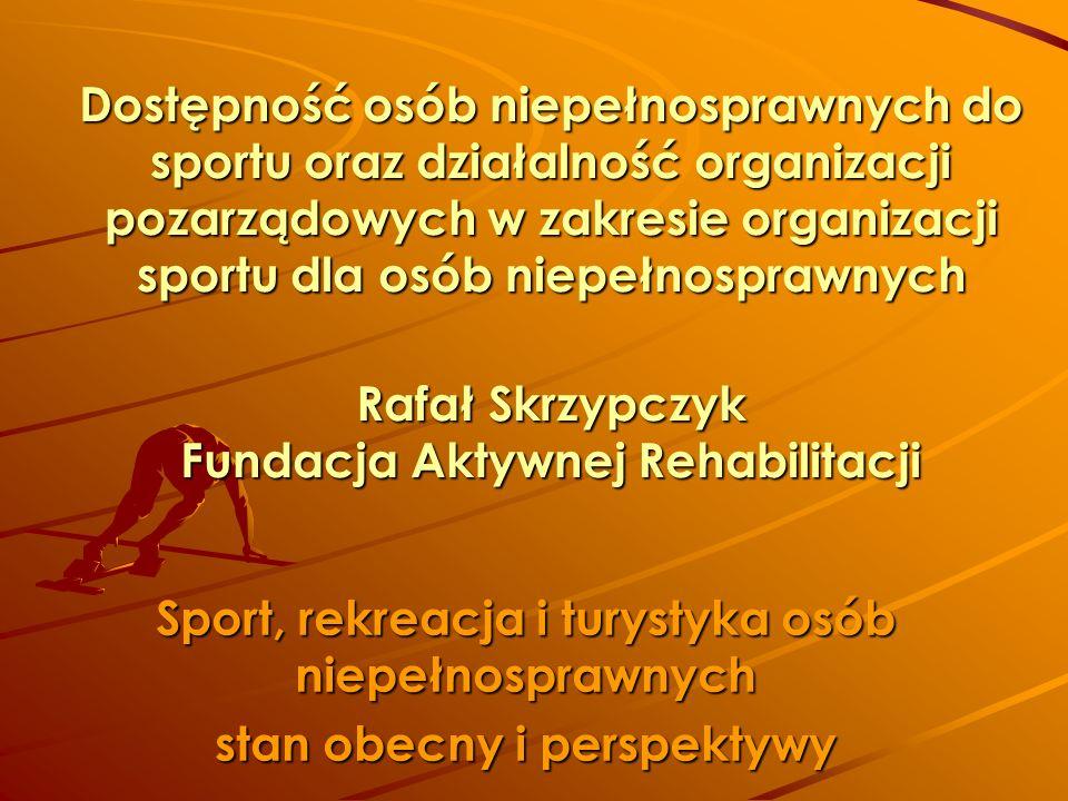 Dostępność osób niepełnosprawnych do sportu oraz działalność organizacji pozarządowych w zakresie organizacji sportu dla osób niepełnosprawnych Rafał