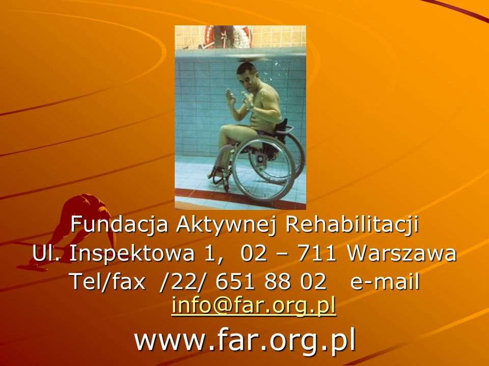 Fundacja Aktywnej Rehabilitacji Ul. Inspektowa 1, 02 – 711 Warszawa Tel/fax /22/ 651 88 02 e-mail info@far.org.pl info@far.org.pl www.far.org.pl