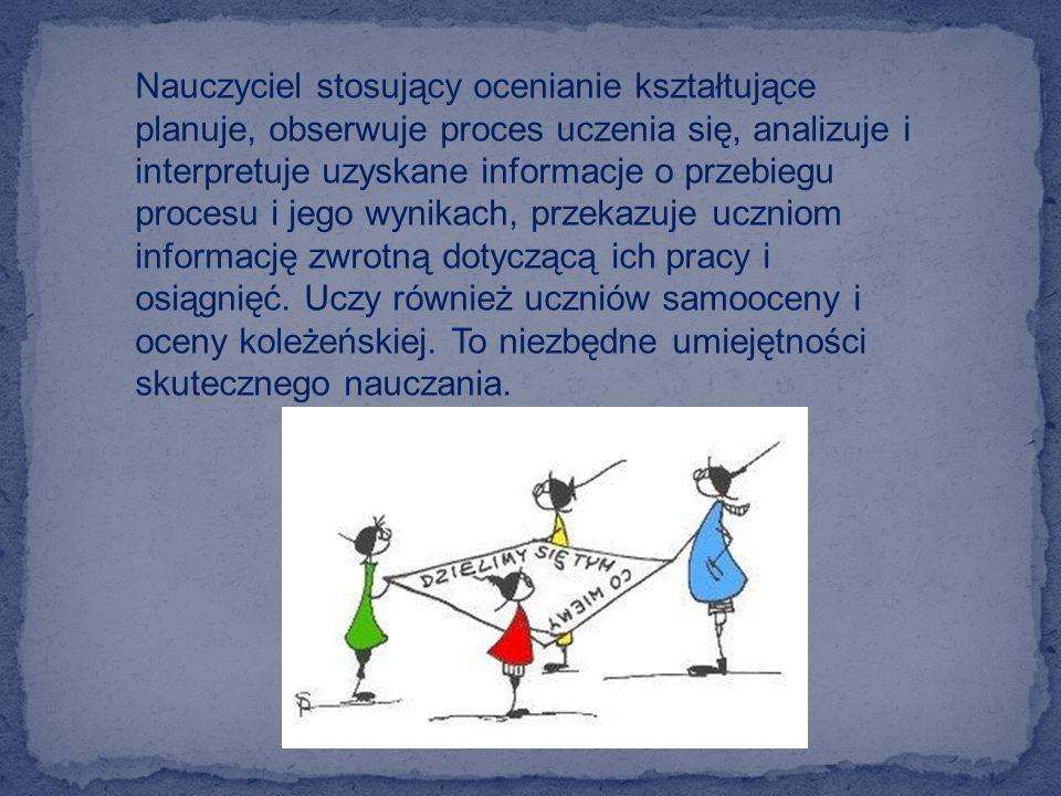 Nauczyciel stosujący ocenianie kształtujące planuje, obserwuje proces uczenia się, analizuje i interpretuje uzyskane informacje o przebiegu procesu i