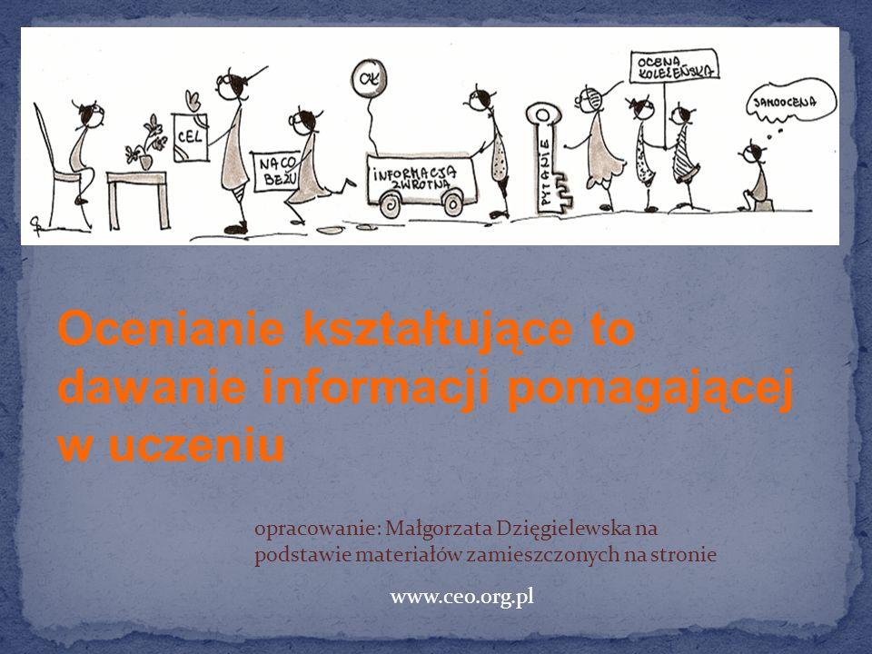 Ocenianie kształtujące to dawanie informacji pomagającej w uczeniu opracowanie: Małgorzata Dzięgielewska na podstawie materiałów zamieszczonych na str