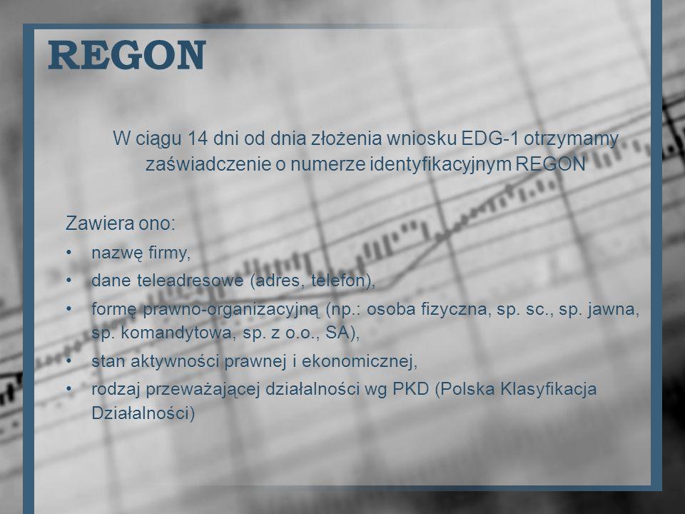 REGON W ciągu 14 dni od dnia złożenia wniosku EDG-1 otrzymamy zaświadczenie o numerze identyfikacyjnym REGON Zawiera ono: nazwę firmy, dane teleadreso