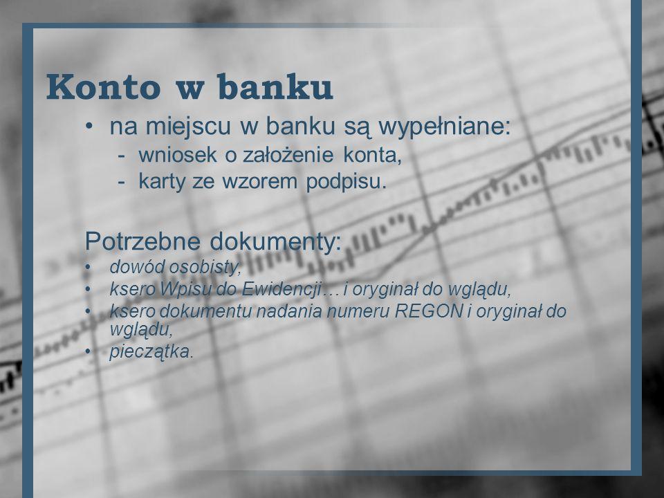 Konto w banku na miejscu w banku są wypełniane: -wniosek o założenie konta, -karty ze wzorem podpisu. Potrzebne dokumenty: dowód osobisty, ksero Wpisu