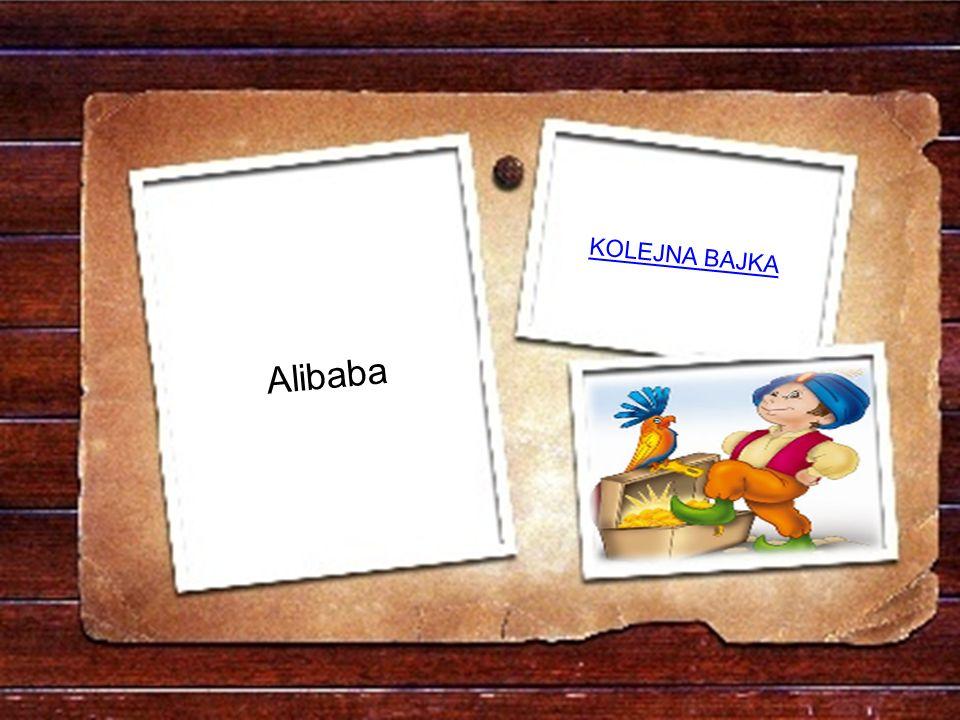 Choć uczciwym był człowiekiem, wiecie o tym sami, jego imię zawsze łączy się z rozbójnikami? a)KoziołekKoziołek b)TygrysekTygrysek c)AlibabaAlibaba Pr