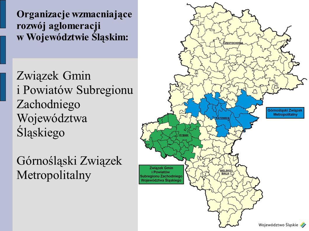 Organizacje wzmacniające rozwój aglomeracji w Województwie Śląskim: Związek Gmin i Powiatów Subregionu Zachodniego Województwa Śląskiego Górnośląski Z