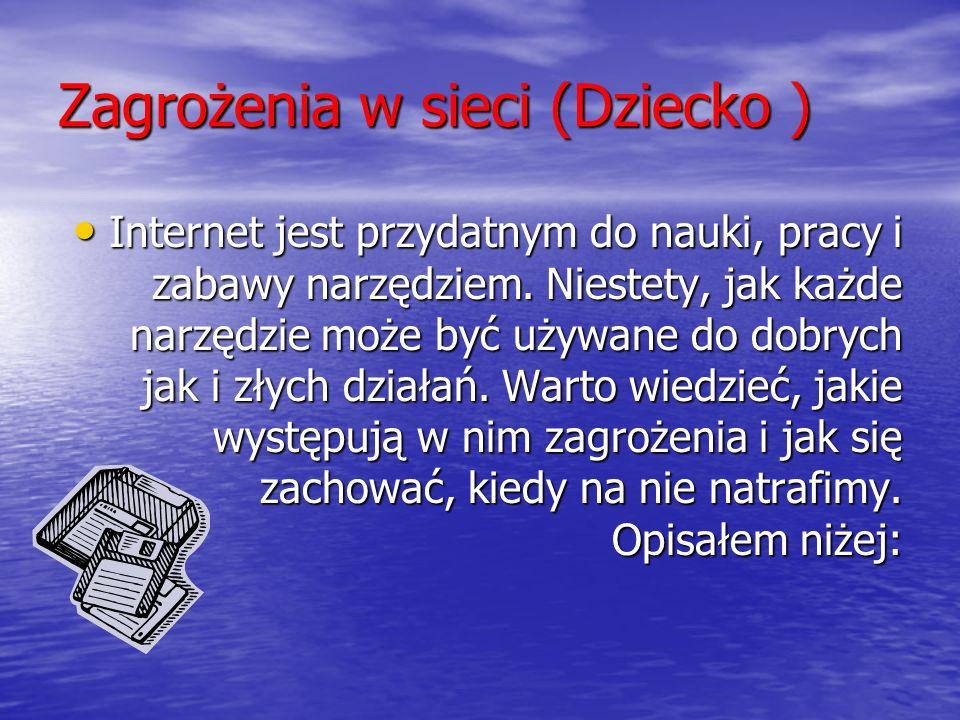 Zagrożenia w sieci (Dziecko ) Internet jest przydatnym do nauki, pracy i zabawy narzędziem.