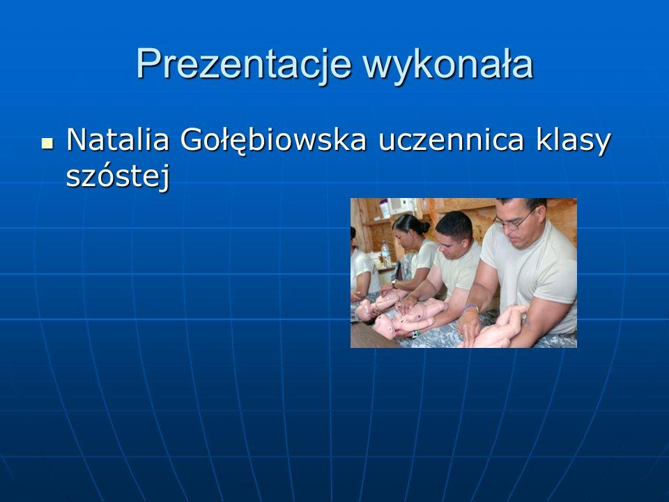 Prezentacje wykonała Natalia Gołębiowska uczennica klasy szóstej Natalia Gołębiowska uczennica klasy szóstej