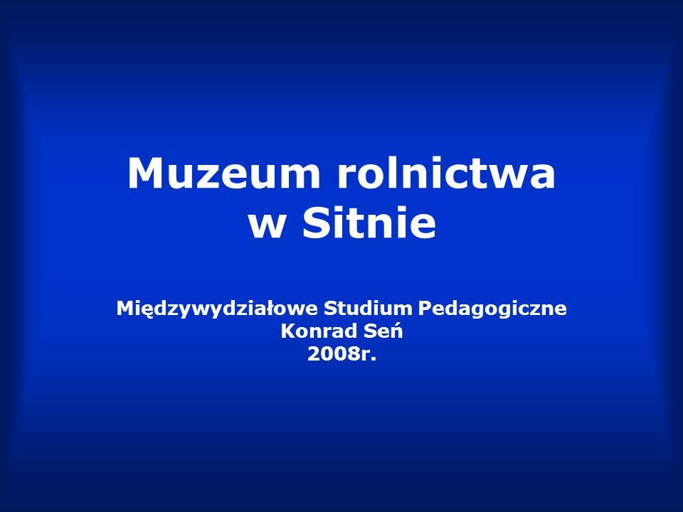 Prezentacja niniejsza zawiera wybrane fotografie z ekspozycji muzeum rolnictwa w Sitnie przedstawiające m in.: maszyny rolnicze, narzędzia, środki transportu, stroje, przedmioty codziennego użytku itp.