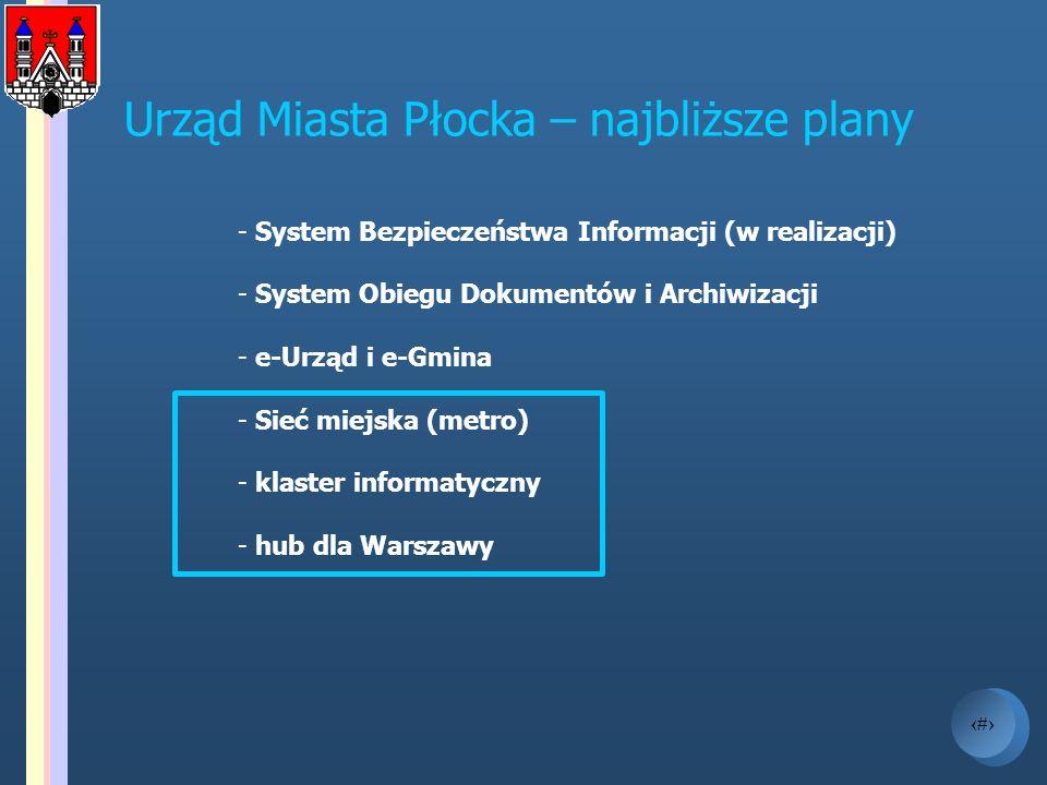 5 Urząd Miasta Płocka – najbliższe plany - System Bezpieczeństwa Informacji (w realizacji) - System Obiegu Dokumentów i Archiwizacji - e-Urząd i e-Gmi