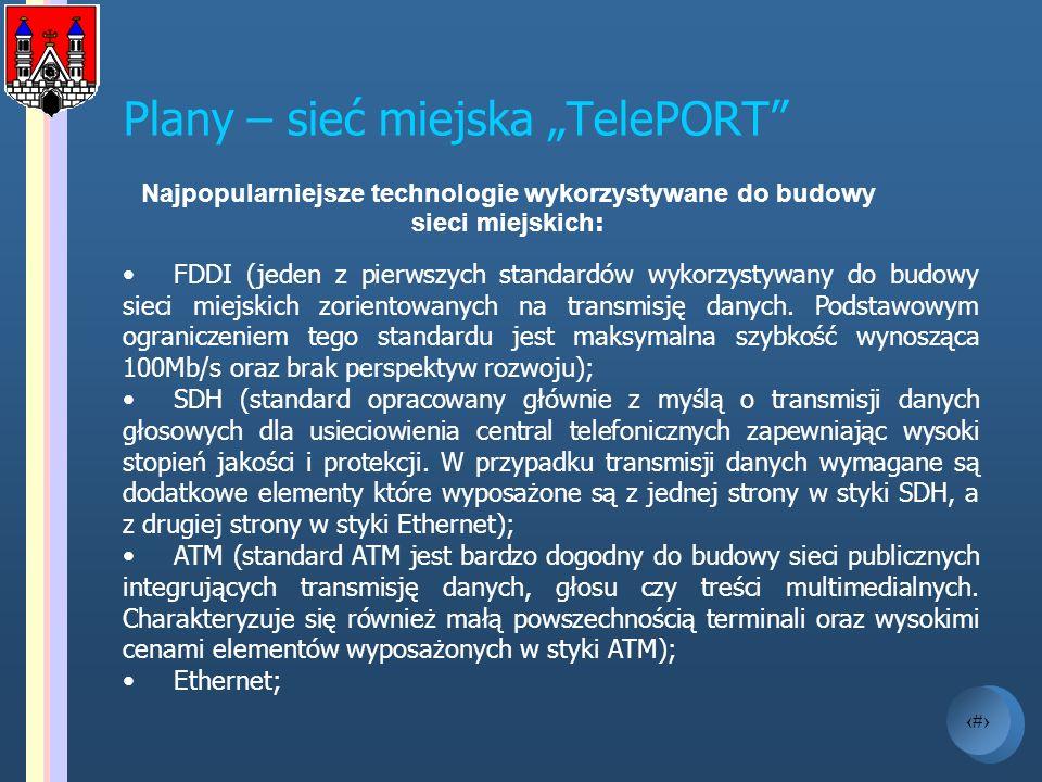 8 Plany – sieć miejska TelePORT Najpopularniejsze technologie wykorzystywane do budowy sieci miejskich : FDDI (jeden z pierwszych standardów wykorzyst